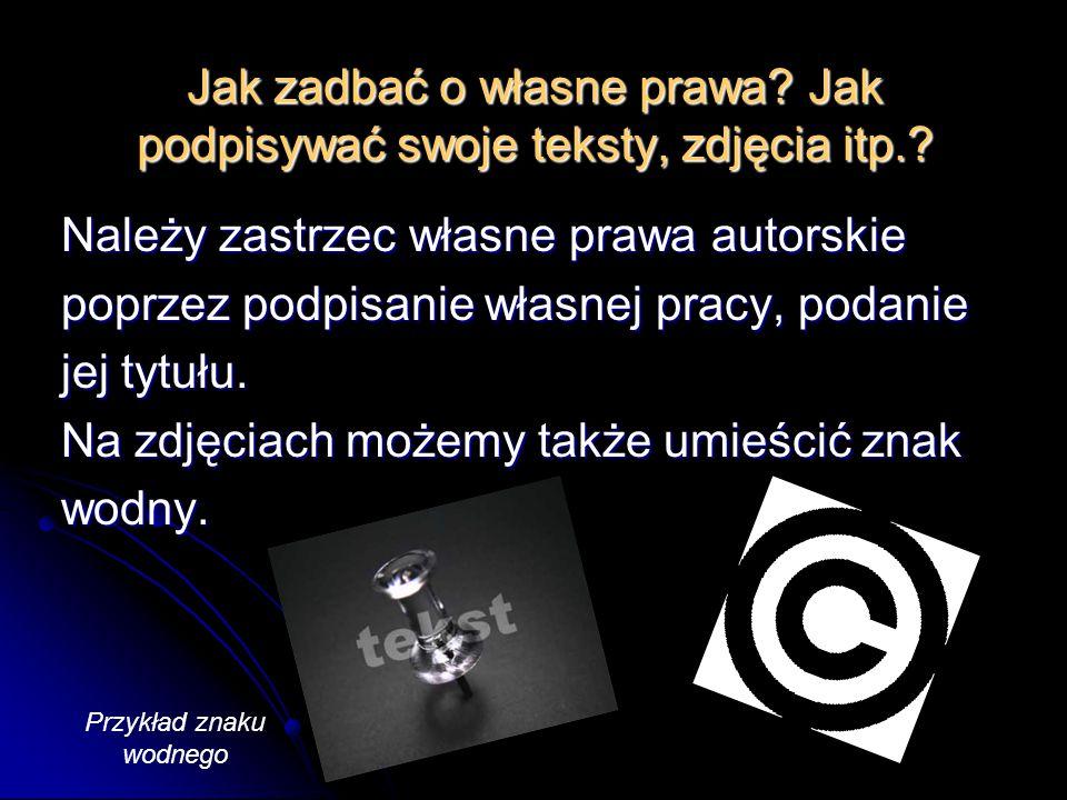 Jak zadbać o własne prawa Jak podpisywać swoje teksty, zdjęcia itp.