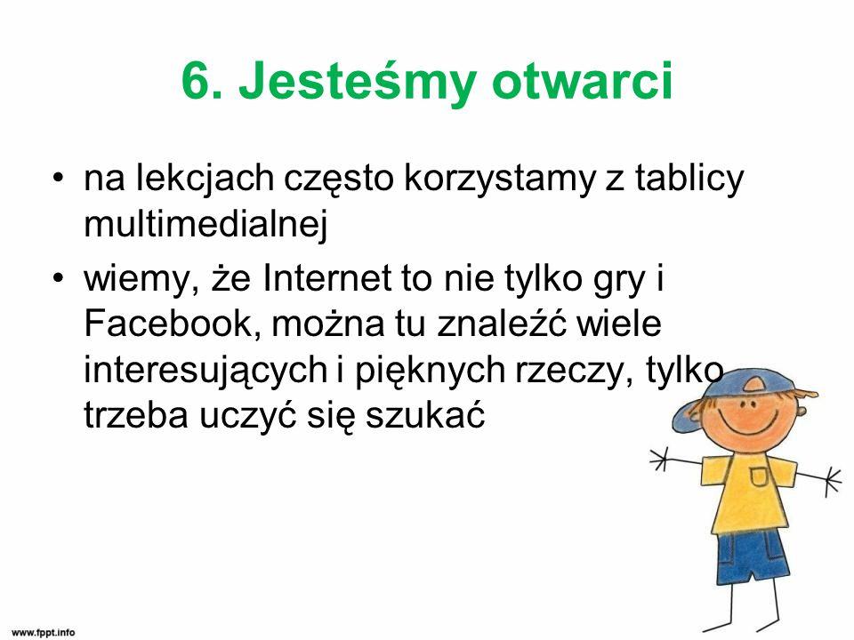 6. Jesteśmy otwarci na lekcjach często korzystamy z tablicy multimedialnej.