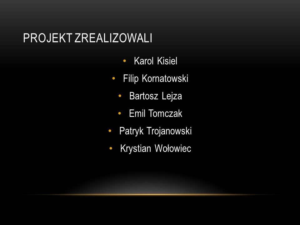 Projekt zrealizowali Karol Kisiel Filip Kornatowski Bartosz Lejza