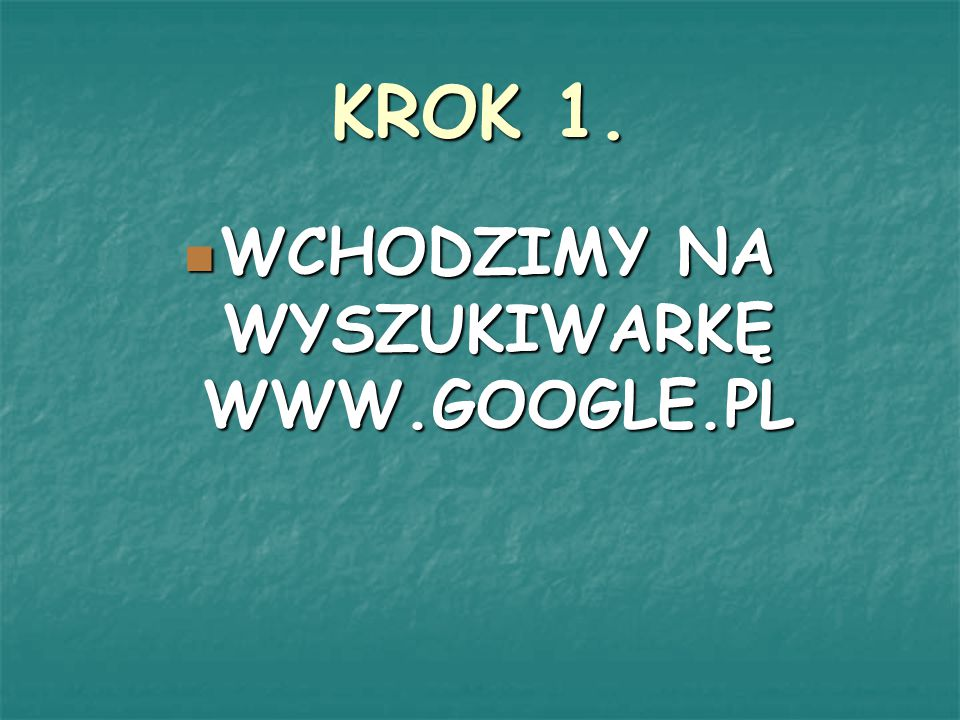 WCHODZIMY NA WYSZUKIWARKĘ WWW.GOOGLE.PL