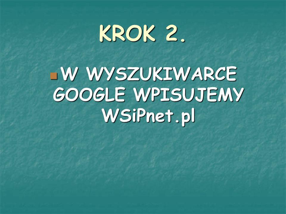 W WYSZUKIWARCE GOOGLE WPISUJEMY WSiPnet.pl
