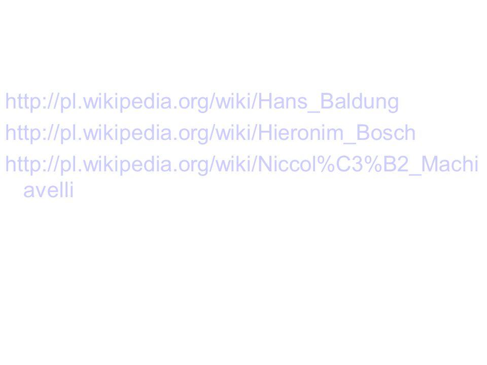 http://pl.wikipedia.org/wiki/Hans_Baldung http://pl.wikipedia.org/wiki/Hieronim_Bosch.
