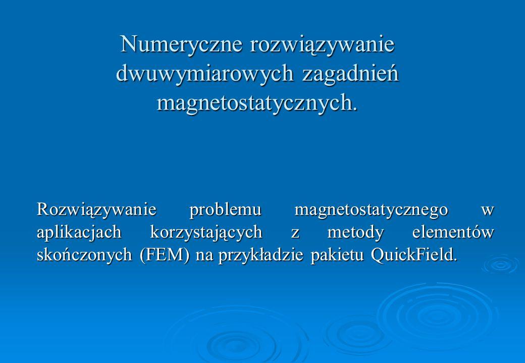Numeryczne rozwiązywanie dwuwymiarowych zagadnień magnetostatycznych.