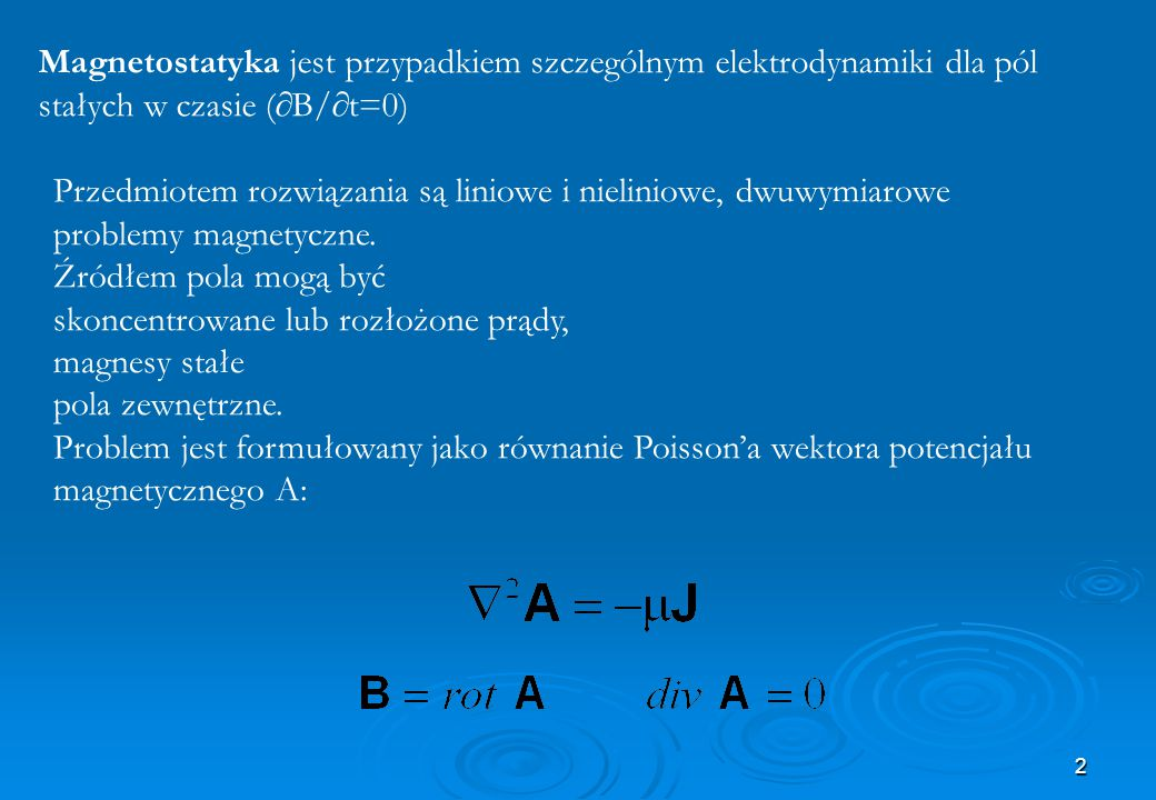 Magnetostatyka jest przypadkiem szczególnym elektrodynamiki dla pól stałych w czasie (B/t=0)