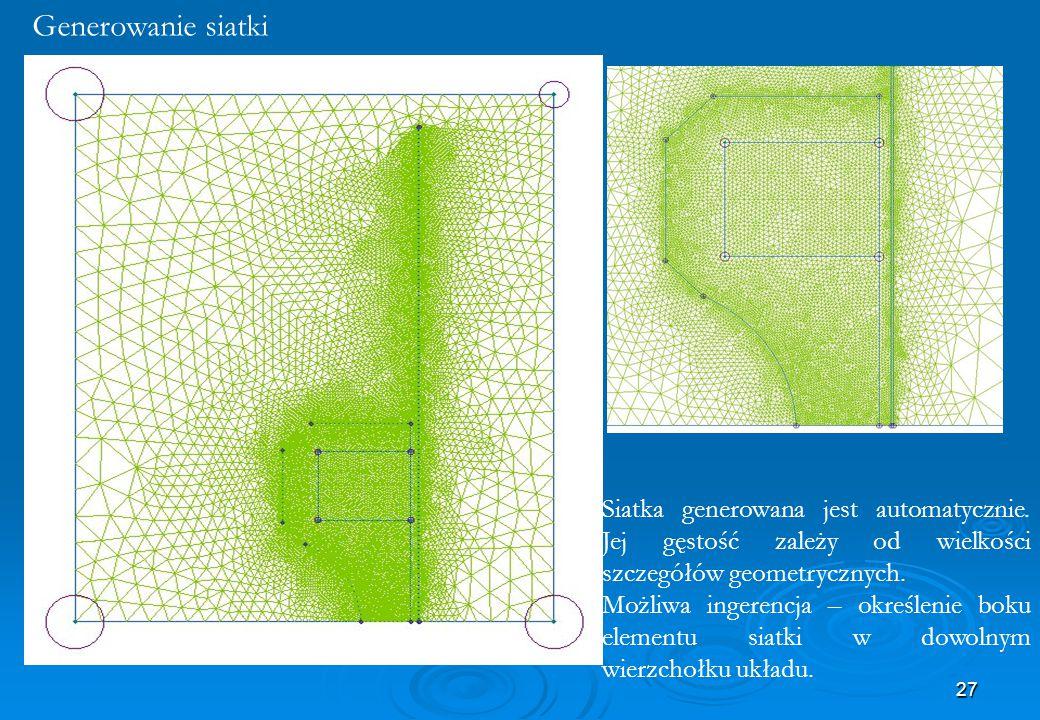 Generowanie siatki Siatka generowana jest automatycznie. Jej gęstość zależy od wielkości szczegółów geometrycznych.