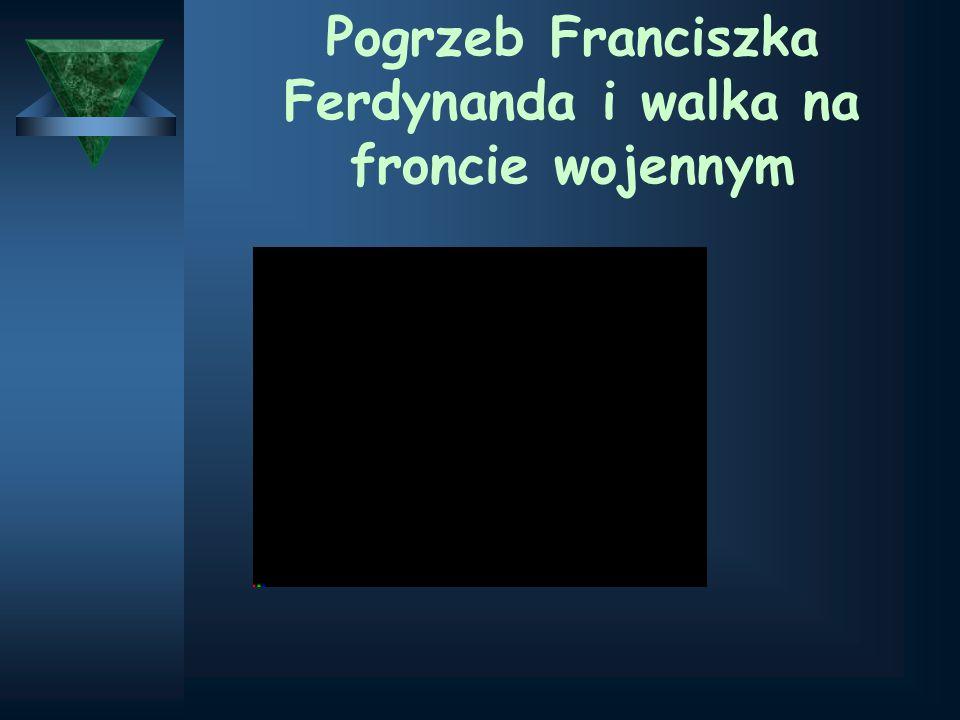Pogrzeb Franciszka Ferdynanda i walka na froncie wojennym
