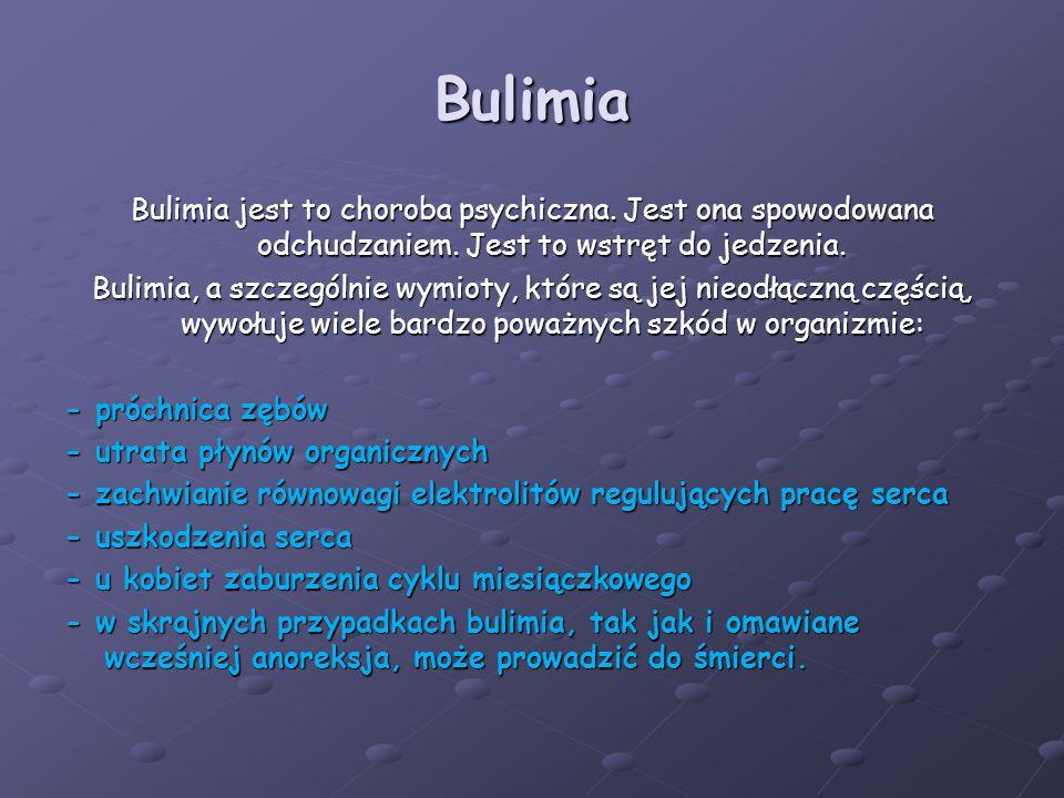 Bulimia Bulimia jest to choroba psychiczna. Jest ona spowodowana odchudzaniem. Jest to wstręt do jedzenia.