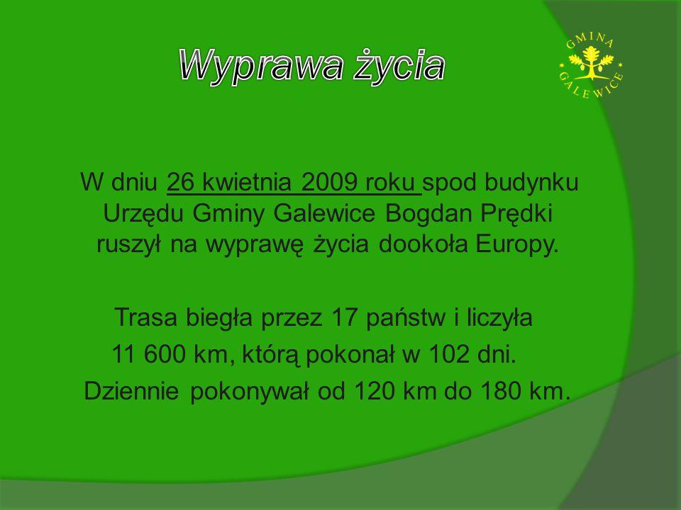 Wyprawa życia W dniu 26 kwietnia 2009 roku spod budynku Urzędu Gminy Galewice Bogdan Prędki ruszył na wyprawę życia dookoła Europy.