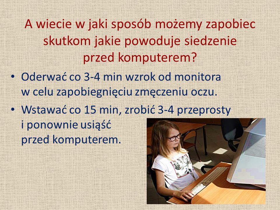 A wiecie w jaki sposób możemy zapobiec skutkom jakie powoduje siedzenie przed komputerem