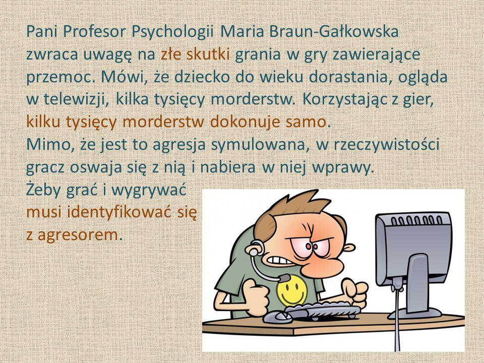 Pani Profesor Psychologii Maria Braun-Gałkowska zwraca uwagę na złe skutki grania w gry zawierające przemoc.