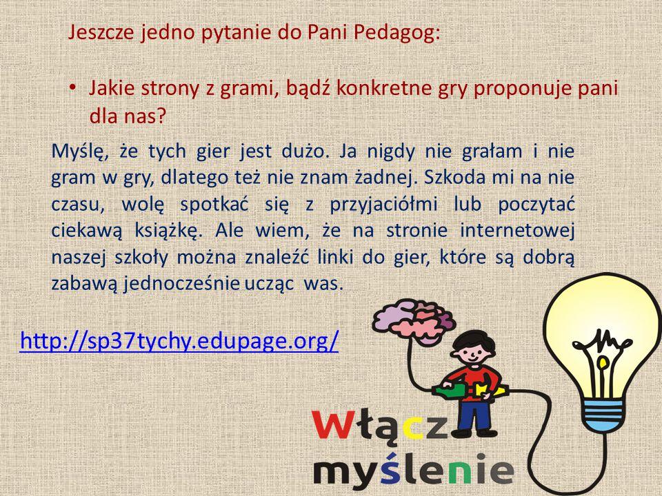 http://sp37tychy.edupage.org/ Jeszcze jedno pytanie do Pani Pedagog: