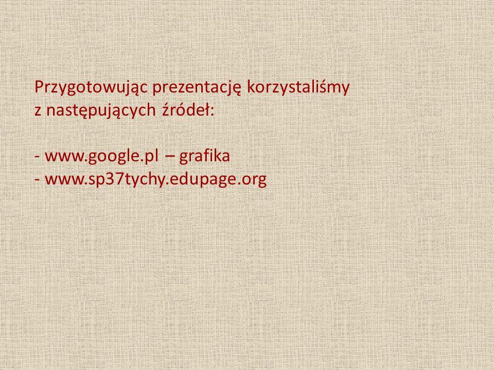 Przygotowując prezentację korzystaliśmy z następujących źródeł: - www
