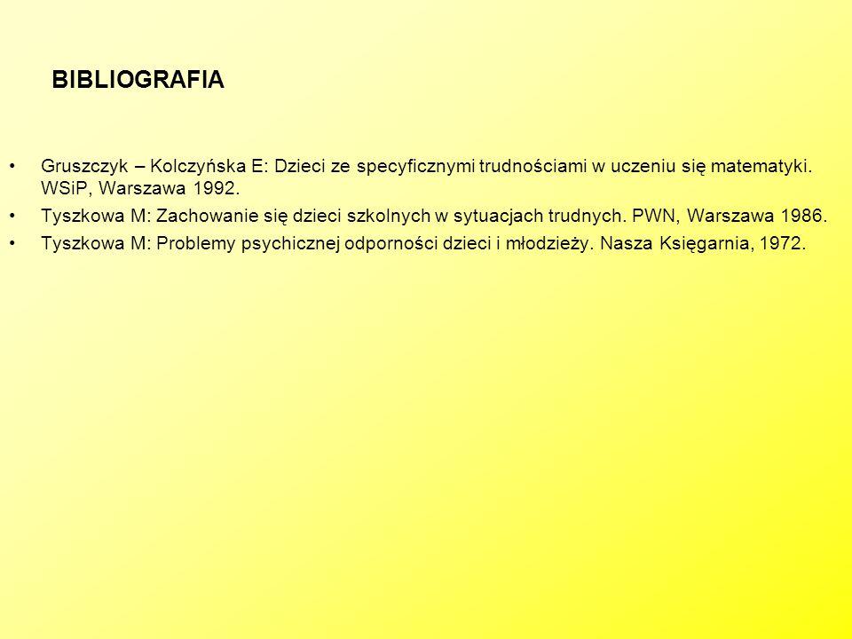 BIBLIOGRAFIA Gruszczyk – Kolczyńska E: Dzieci ze specyficznymi trudnościami w uczeniu się matematyki. WSiP, Warszawa 1992.