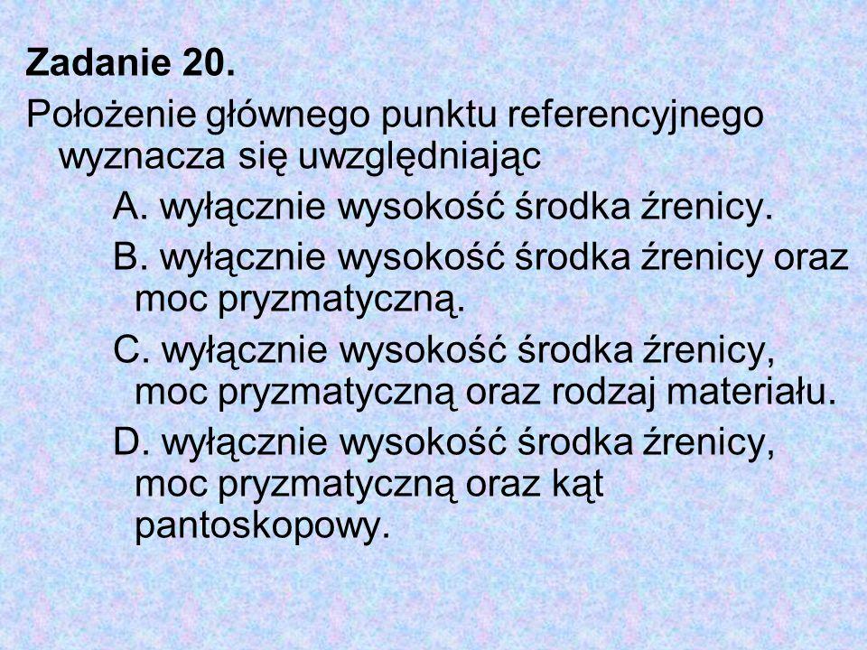 Zadanie 20. Położenie głównego punktu referencyjnego wyznacza się uwzględniając. A. wyłącznie wysokość środka źrenicy.