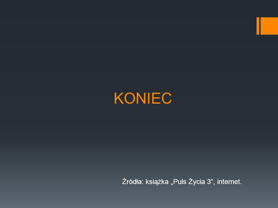 "KONIEC Źródła: książka ""Puls Życia 3 , internet."