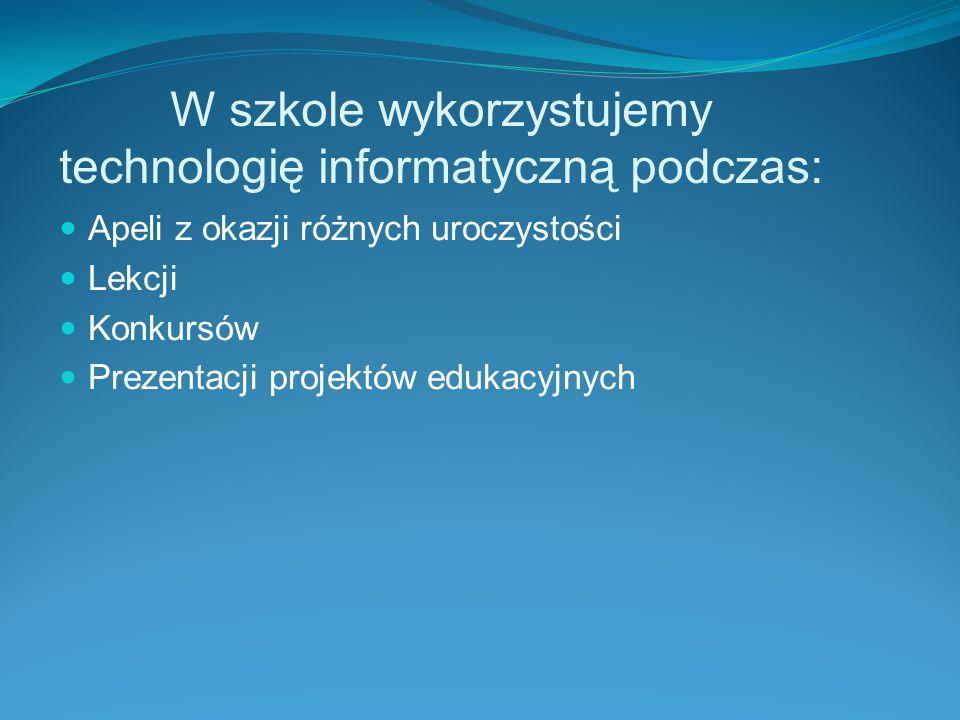 W szkole wykorzystujemy technologię informatyczną podczas: