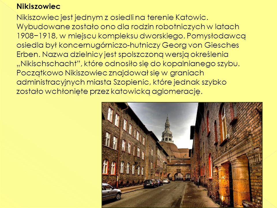 Nikiszowiec Nikiszowiec jest jednym z osiedli na terenie Katowic
