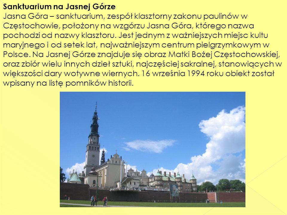 Sanktuarium na Jasnej Górze Jasna Góra – sanktuarium, zespół klasztorny zakonu paulinów w Częstochowie, położony na wzgórzu Jasna Góra, którego nazwa pochodzi od nazwy klasztoru.
