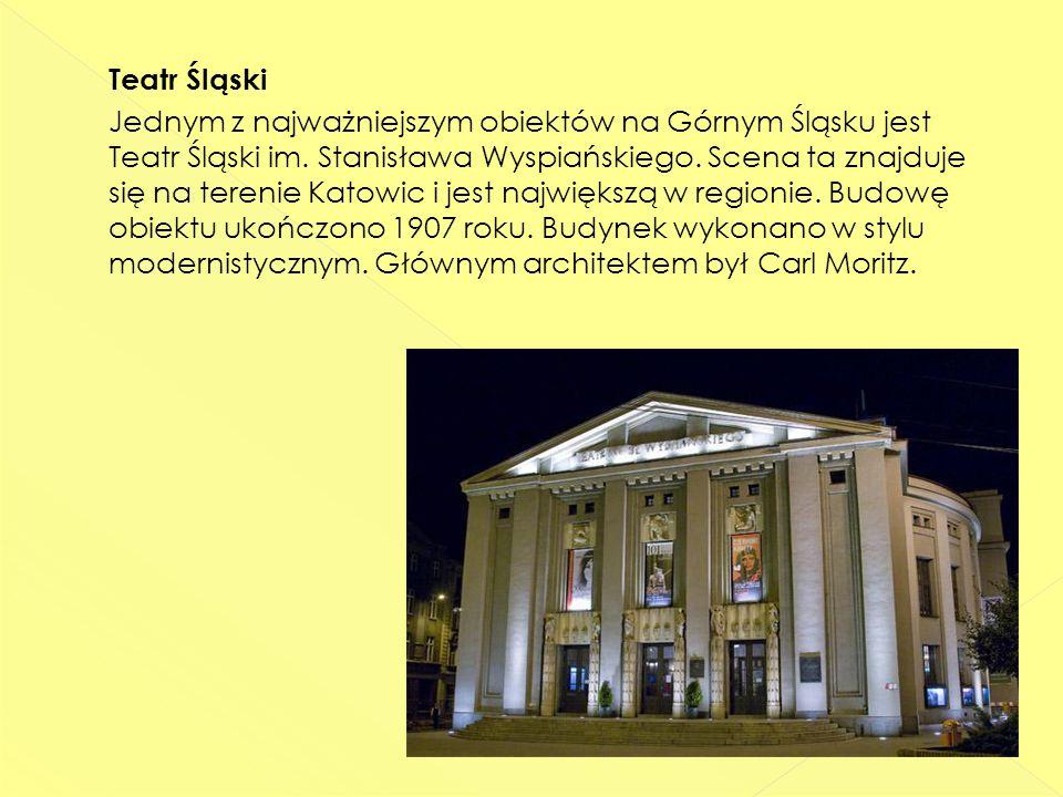 Teatr Śląski Jednym z najważniejszym obiektów na Górnym Śląsku jest Teatr Śląski im.