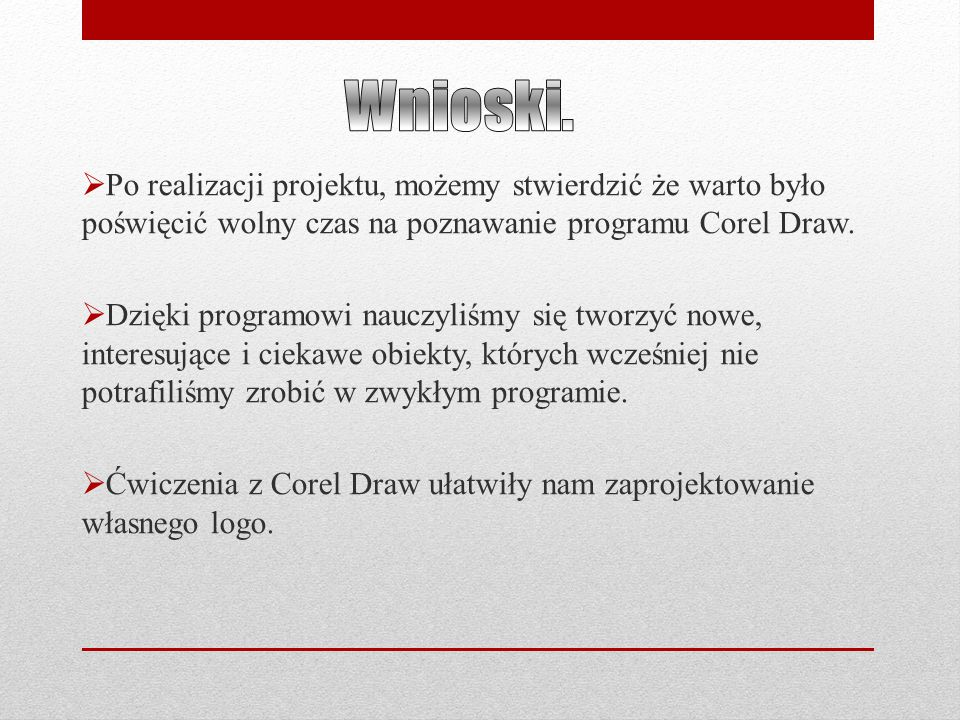 Wnioski. Po realizacji projektu, możemy stwierdzić że warto było poświęcić wolny czas na poznawanie programu Corel Draw.