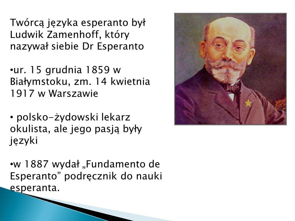 Twórcą języka esperanto był Ludwik Zamenhoff, który nazywał siebie Dr Esperanto