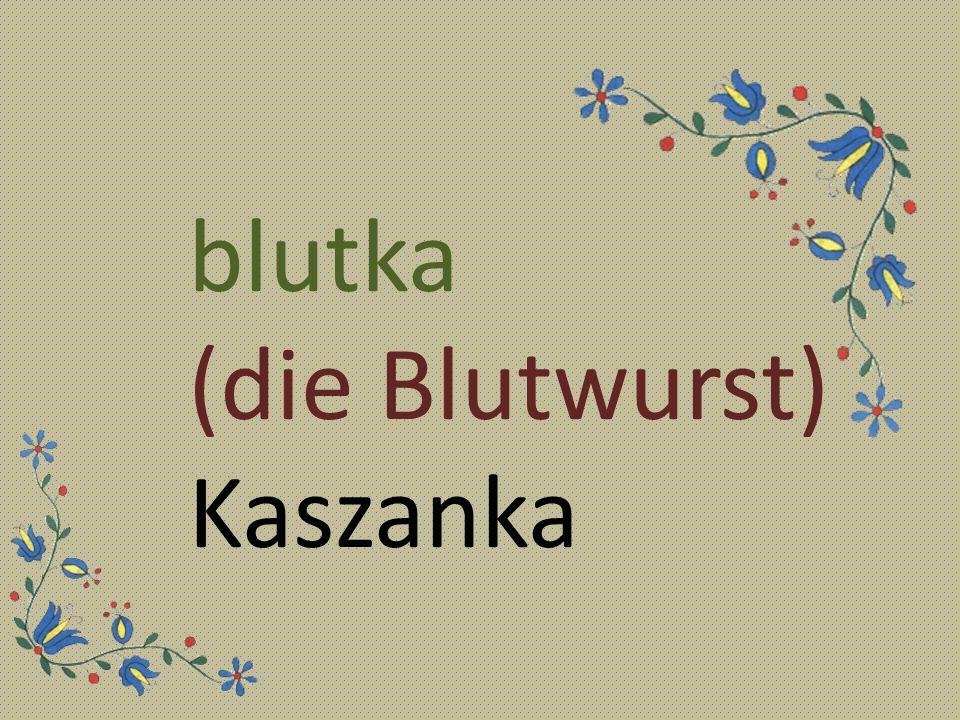 blutka (die Blutwurst) Kaszanka