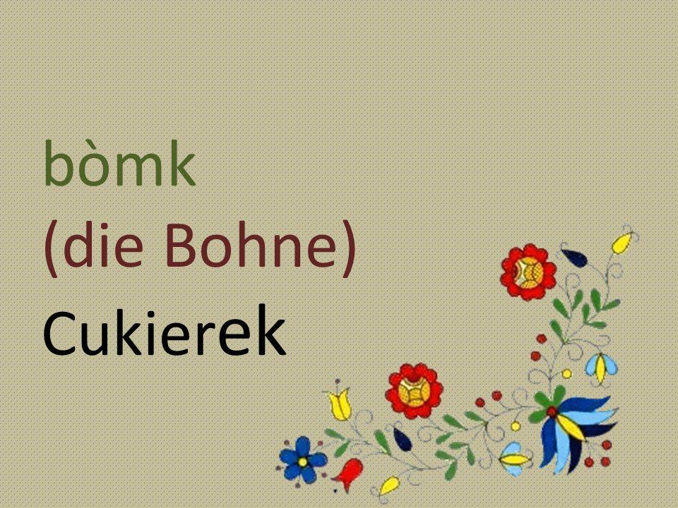 bòmk (die Bohne) Cukierek