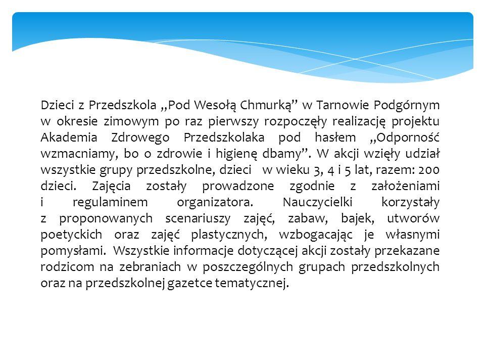 """Dzieci z Przedszkola """"Pod Wesołą Chmurką w Tarnowie Podgórnym w okresie zimowym po raz pierwszy rozpoczęły realizację projektu Akademia Zdrowego Przedszkolaka pod hasłem """"Odporność wzmacniamy, bo o zdrowie i higienę dbamy ."""