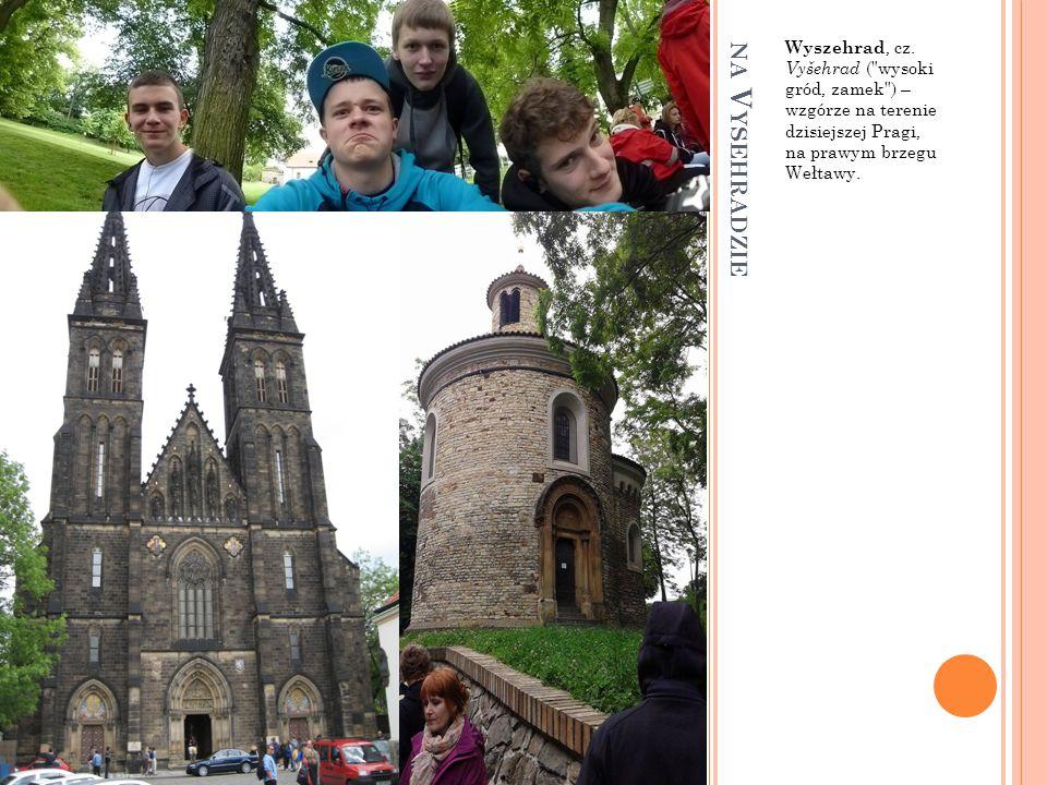 Wyszehrad, cz. Vyšehrad ( wysoki gród, zamek ) – wzgórze na terenie dzisiejszej Pragi, na prawym brzegu Wełtawy.