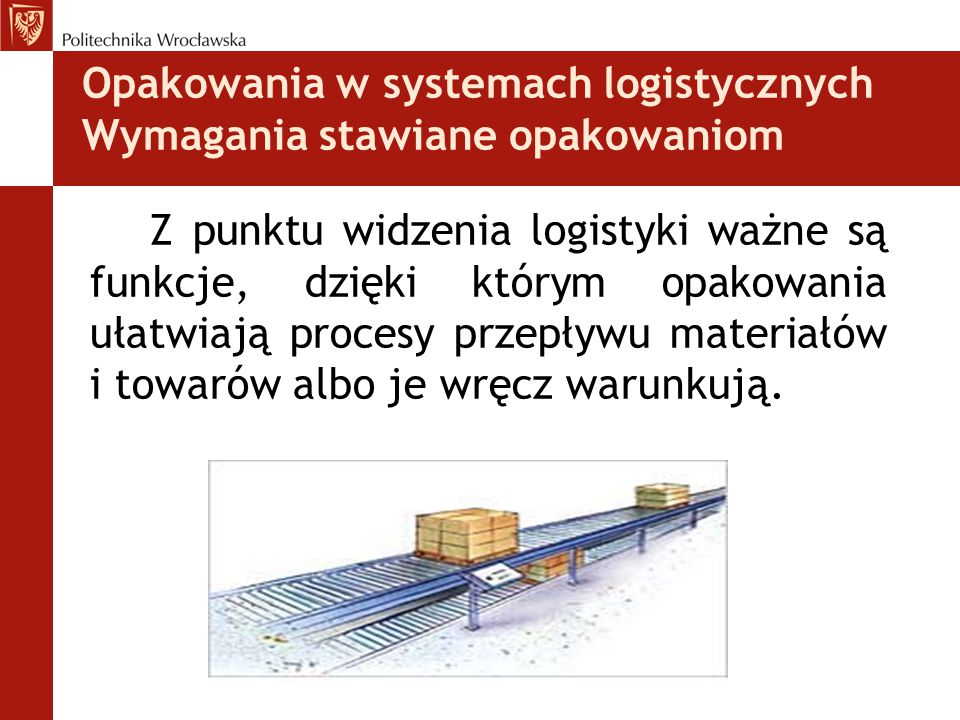 Opakowania w systemach logistycznych Wymagania stawiane opakowaniom
