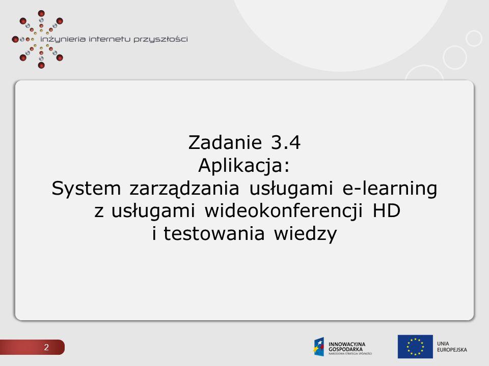 Zadanie 3.4 Aplikacja: System zarządzania usługami e-learning z usługami wideokonferencji HD i testowania wiedzy