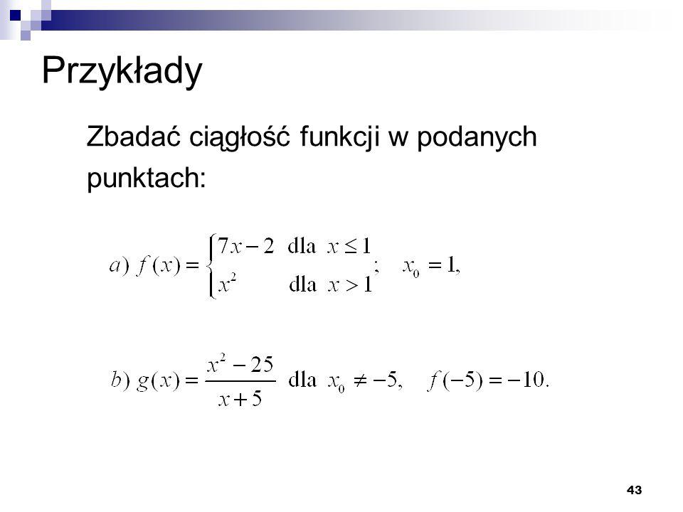 Przykłady Zbadać ciągłość funkcji w podanych punktach: