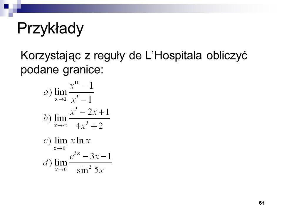 Przykłady Korzystając z reguły de L'Hospitala obliczyć podane granice: