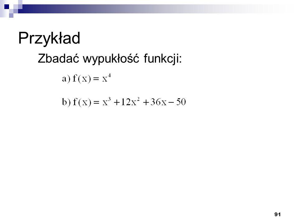 Przykład Zbadać wypukłość funkcji: