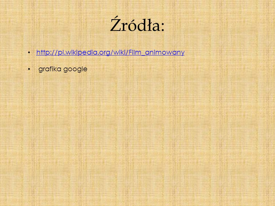 Źródła: http://pl.wikipedia.org/wiki/Film_animowany grafika google