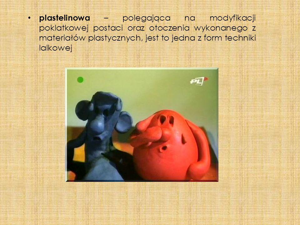 plastelinowa – polegająca na modyfikacji poklatkowej postaci oraz otoczenia wykonanego z materiałów plastycznych, jest to jedna z form techniki lalkowej