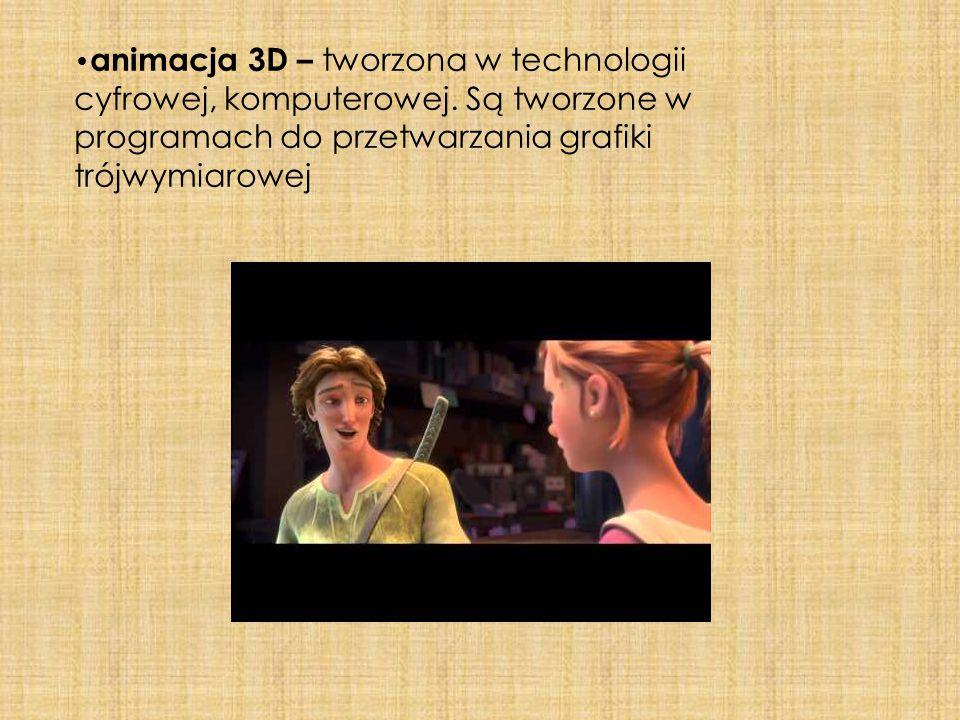 •animacja 3D – tworzona w technologii cyfrowej, komputerowej