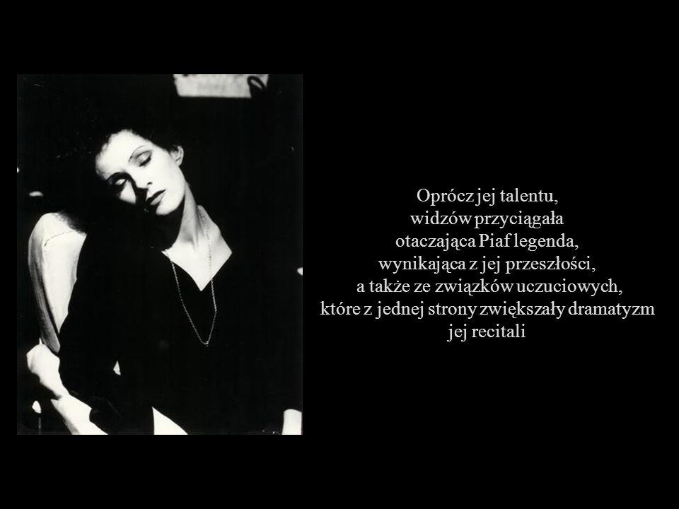otaczająca Piaf legenda, wynikająca z jej przeszłości,