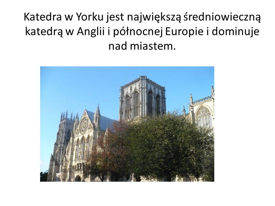 Katedra w Yorku jest największą średniowieczną katedrą w Anglii i północnej Europie i dominuje nad miastem.