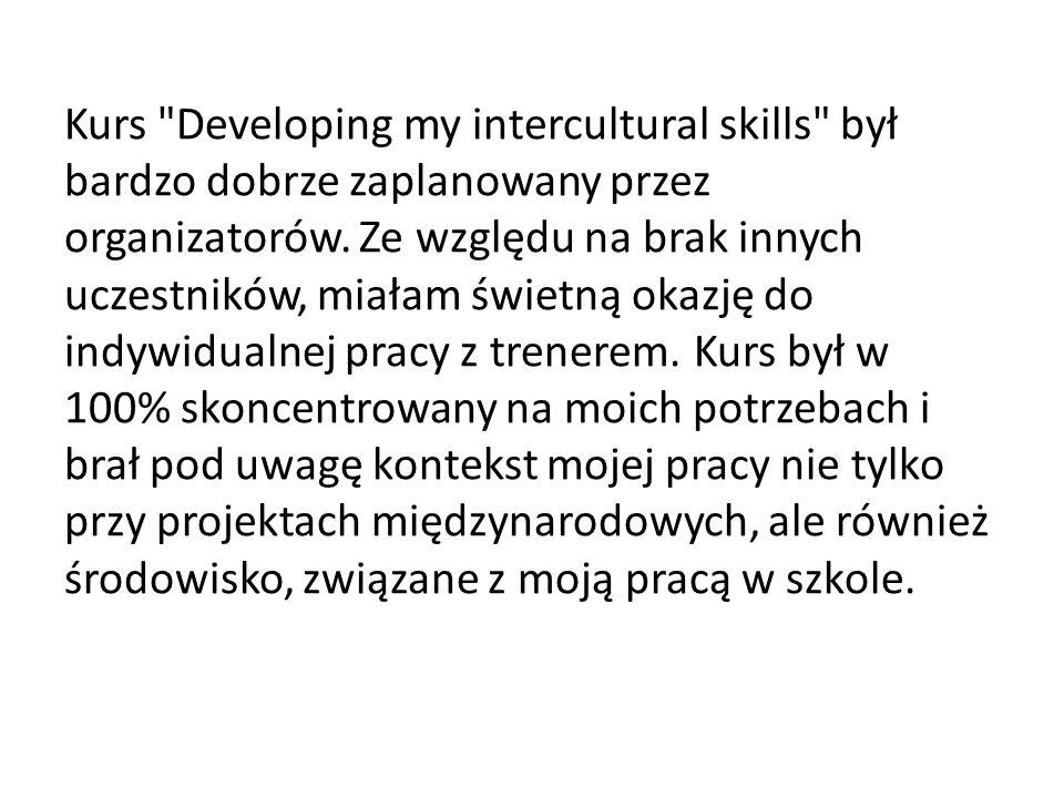 Kurs Developing my intercultural skills był bardzo dobrze zaplanowany przez organizatorów.