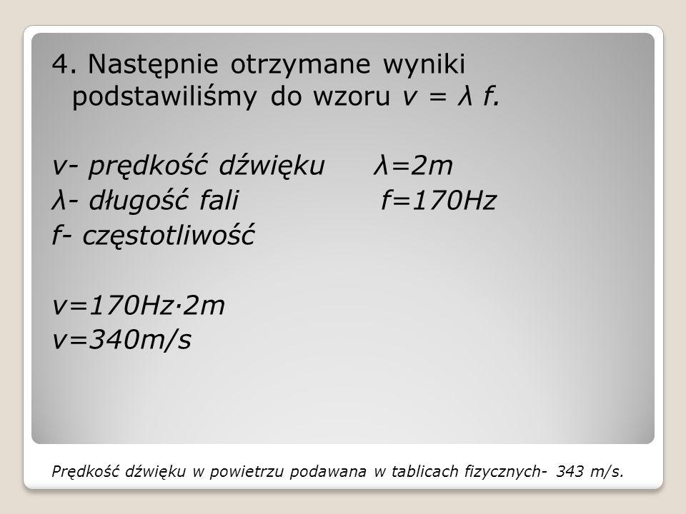 4. Następnie otrzymane wyniki podstawiliśmy do wzoru v = λ f.