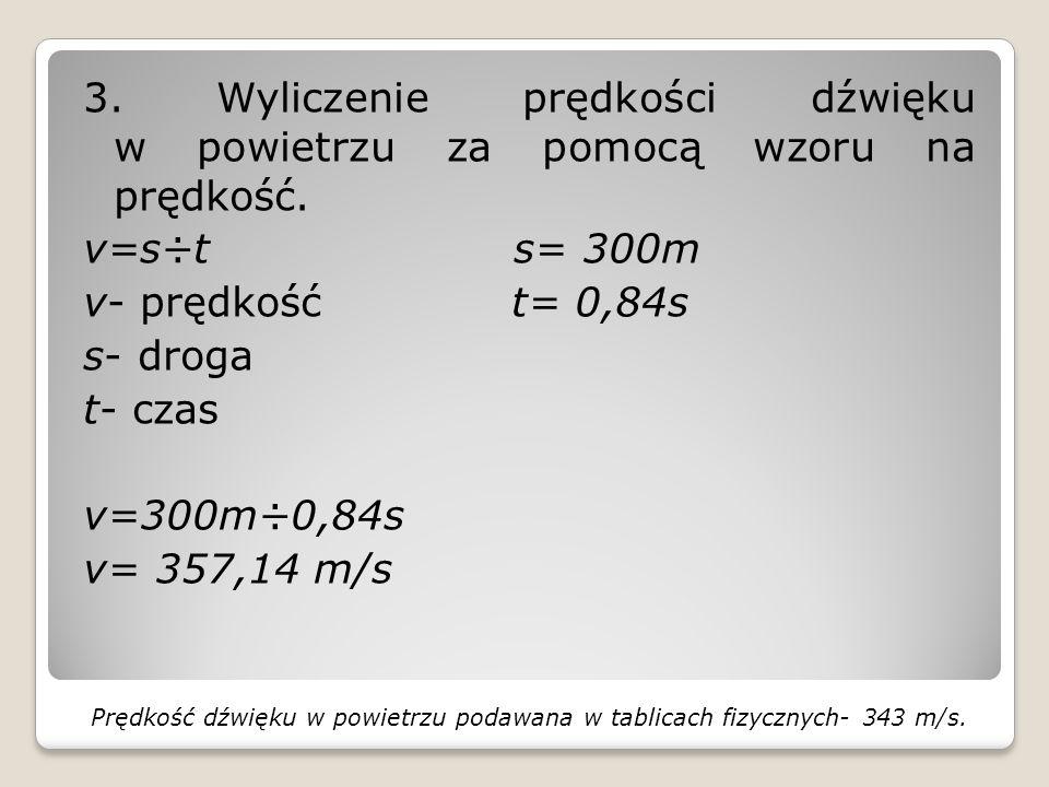Prędkość dźwięku w powietrzu podawana w tablicach fizycznych- 343 m/s.