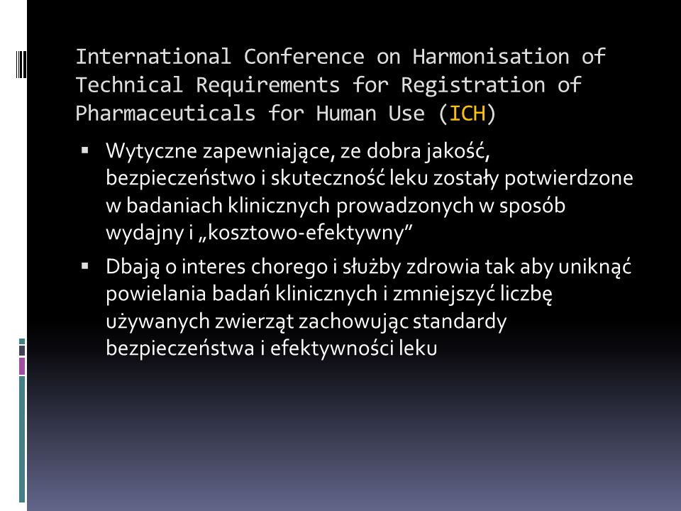 International Conference on Harmonisation of Technical Requirements for Registration of Pharmaceuticals for Human Use (ICH)
