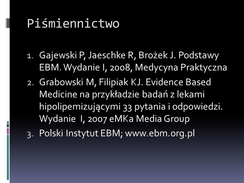 Piśmiennictwo Gajewski P, Jaeschke R, Brożek J. Podstawy EBM. Wydanie I, 2008, Medycyna Praktyczna.