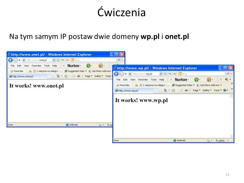 Ćwiczenia Na tym samym IP postaw dwie domeny wp.pl i onet.pl