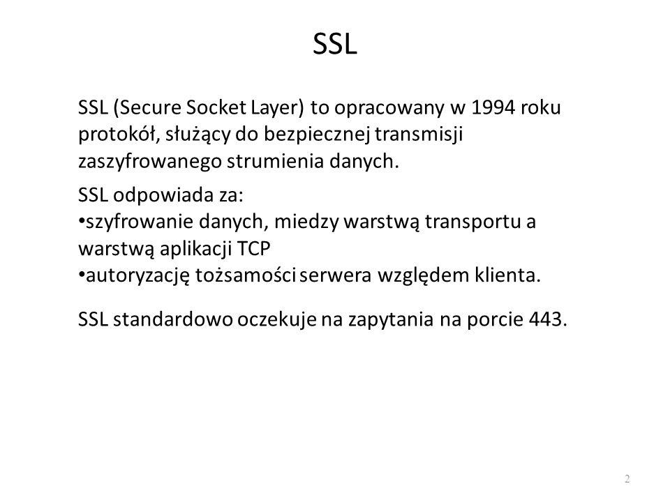 SSL SSL (Secure Socket Layer) to opracowany w 1994 roku protokół, służący do bezpiecznej transmisji zaszyfrowanego strumienia danych.