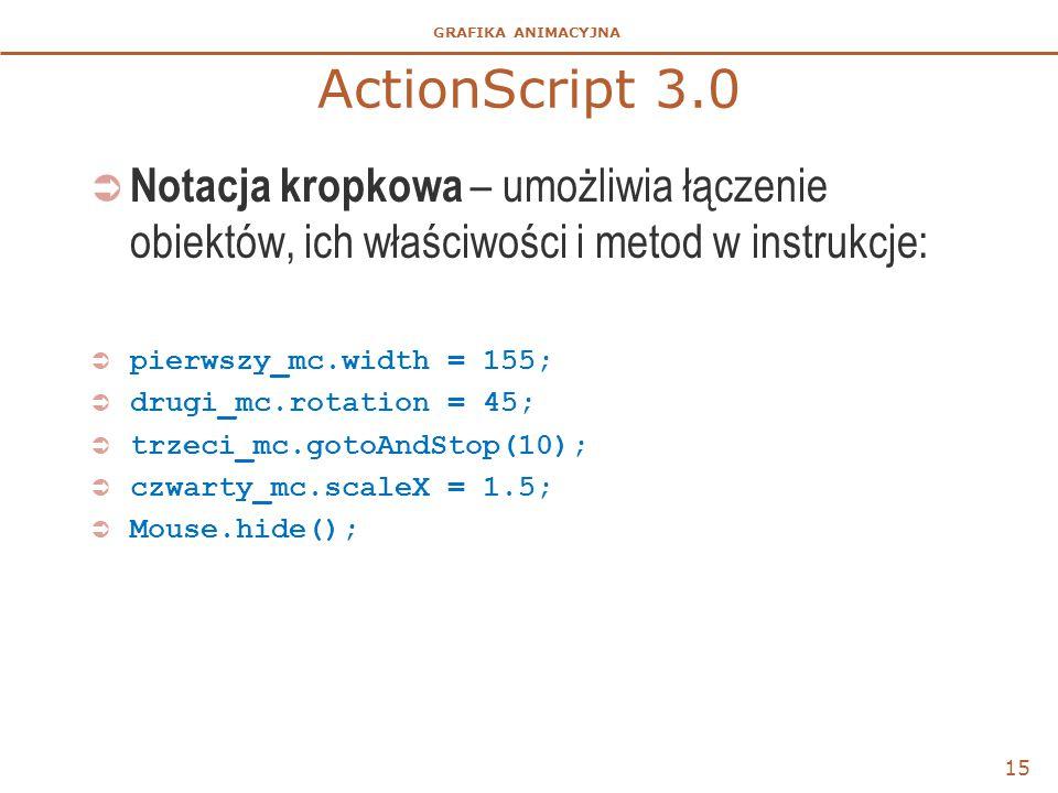 ActionScript 3.0 Notacja kropkowa – umożliwia łączenie obiektów, ich właściwości i metod w instrukcje: