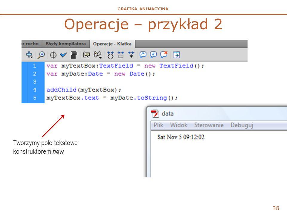 Operacje – przykład 2 Tworzymy pole tekstowe konstruktorem new