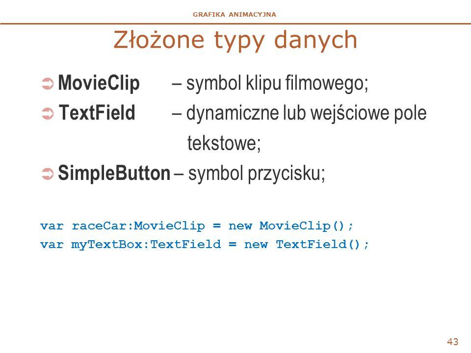 Złożone typy danych MovieClip – symbol klipu filmowego;