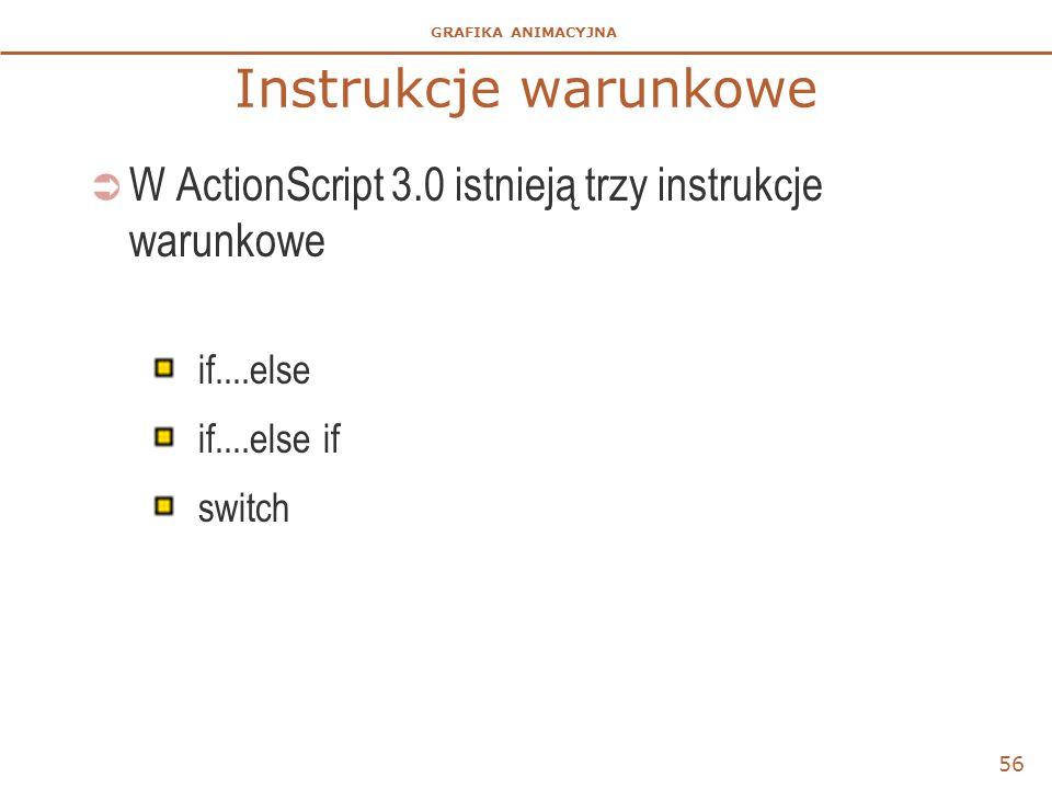 Instrukcje warunkowe W ActionScript 3.0 istnieją trzy instrukcje warunkowe. if....else. if....else if.